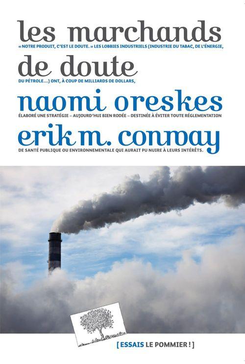 Les marchands de doute ; ou comment une poignée de scientifiques ont masqué la vérité sur des enjeux de société tels que le tabagisme et le réchauffement climatique