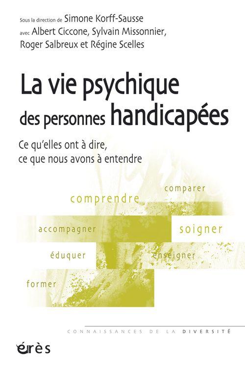 La vie psychique des personnes handicapées ; ce qu'elles ont à dire, ce que nous avons à entendre