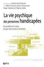 Vente EBooks : La vie psychique des personnes handicapées ; ce qu'elles ont à dire, ce que nous avons à entendre  - Albert Ciccone - Sylvain Missonnier - Simone KORFF-SAUSSE