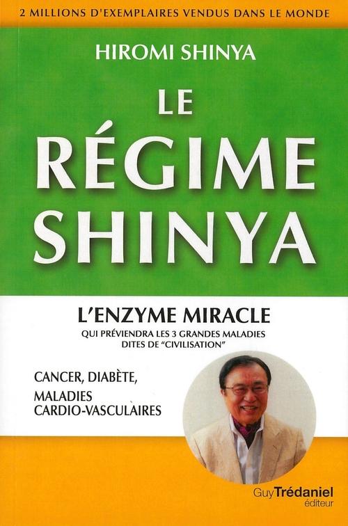 Le régime Shinya ; l'enzyme miracle qui préviendra les 3 grandes maladies dites