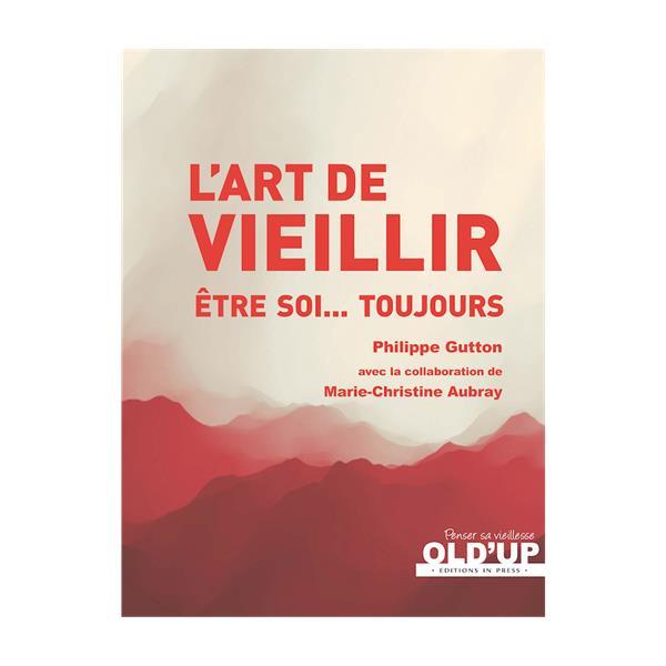 L'ART DE VIEILLIR  -  ETRE SOI... TOUJOURS