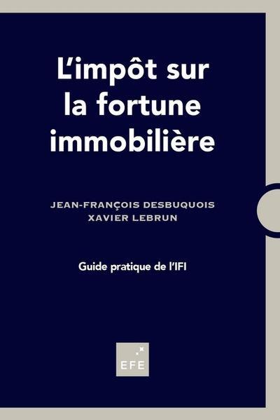L'impôt sur la fortune immobilière ; guide pratique de l'IFI