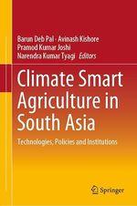 Climate Smart Agriculture in South Asia  - Narendra Kumar Tyagi - Barun Deb Pal - Avinash Kishore - Pramod Kumar Joshi