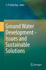 Ground Water Development - Issues and Sustainable Solutions  - S. P. Sinha Ray