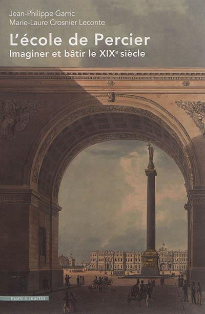 L'école de Percier ; imaginer et bâtir le XIXe siècle