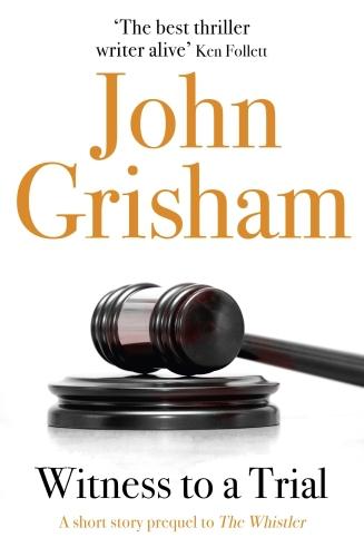 Vente Livre Numérique : Witness to a Trial: A Short Story Prequel to The Whistler  - John Grisham