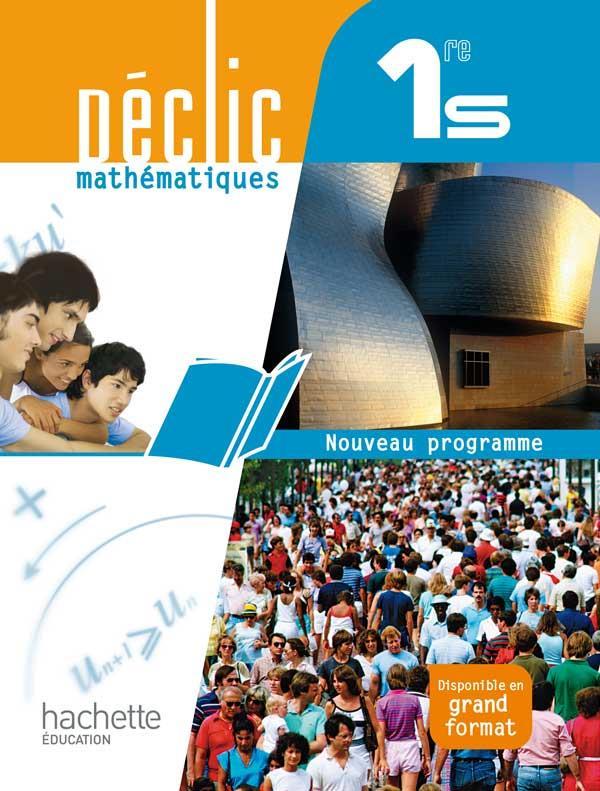 Declic; Mathematiques ; 1ere S ; Livre De L'Eleve (Edition 2011)