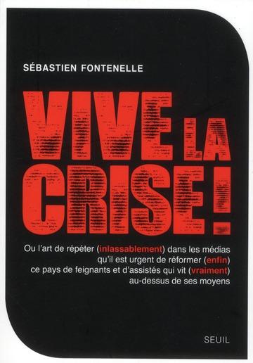 Vive la crise ! ou l'art de répéter (inlassablement) dans les médias qu'il est urgent de réformer (enfin) ce pays de feignants et d'assistés qui vit (vraiment) au-dessus de ses moyens