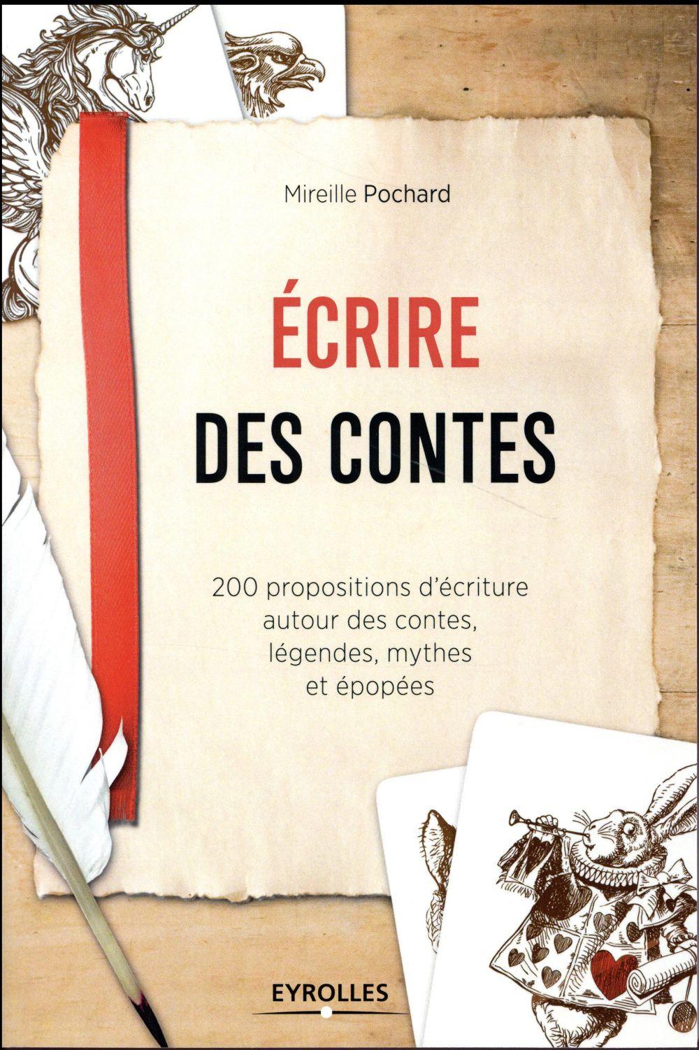 Ecrire des contes ; 200 propositions d'écriture autour des contes, légendes, mythes et épopées