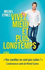 Vente EBooks : Vivez mieux et plus longtemps  - Michel Cymes
