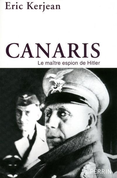 Canaris ; Le Maitre Espion De Hitler