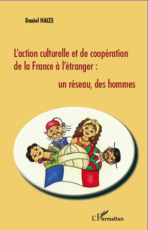L'action culturelle et de coopération de la France à l'étranger ; un réseau, des hommes
