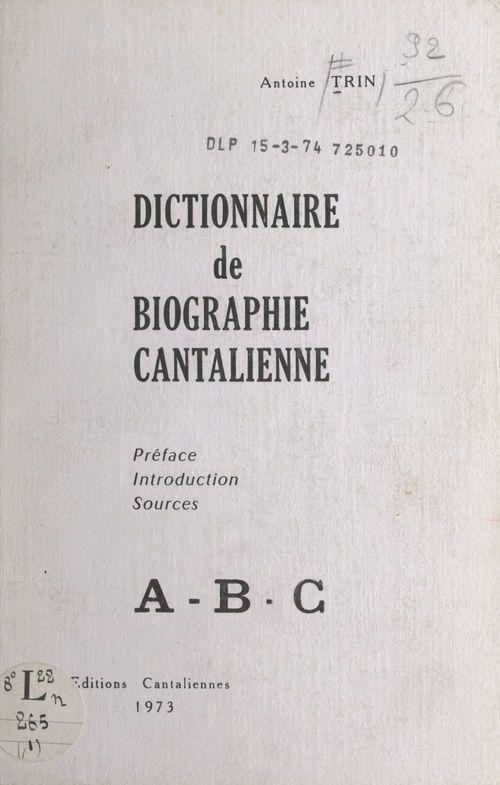 Dictionnaire de biographie cantalienne : A-B-C