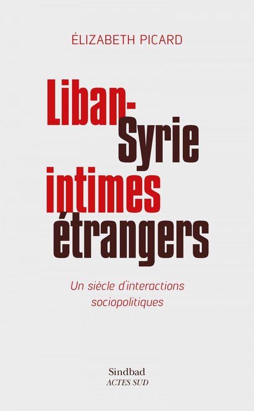 Liban-Syrie, intimes étrangers ; un siècle d'interactions socio-politiques