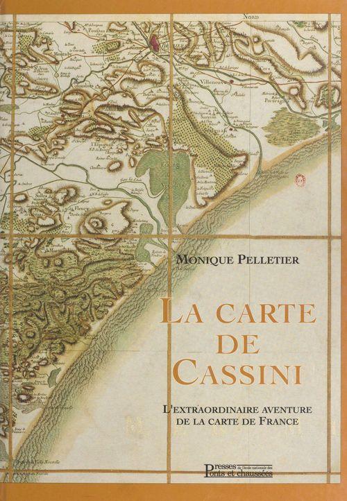 La carte de Cassini : l'extraordinaire aventure de la carte de France  - Monique Pelletier