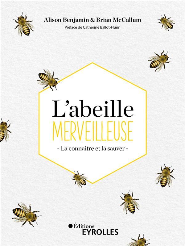 L'abeille merveilleuse ; la connaitre et la sauver