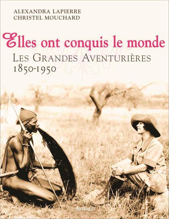 Elles ont conquis le monde ; les grandes aventurières, 1850-1950