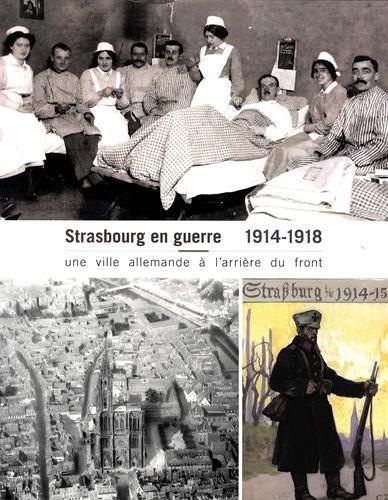 Strasbourg en guerre, 1914-1918 ; une ville allemande à l'arrière du front
