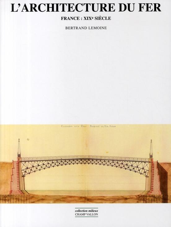 L'architecture du fer ; France XIX siècle