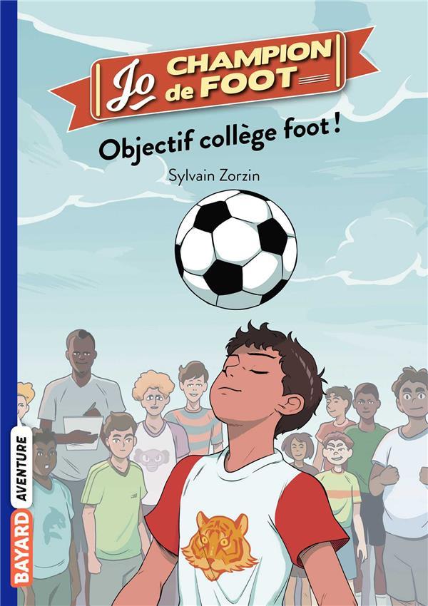 Jo, champion de foot T.6 ; objectif collège foot !