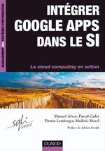 Vente Livre Numérique : Intégrer Google Apps dans le SI  - Manuel Alves - Pascal Cadet - Pirmin Lemberger - Médéric Morel