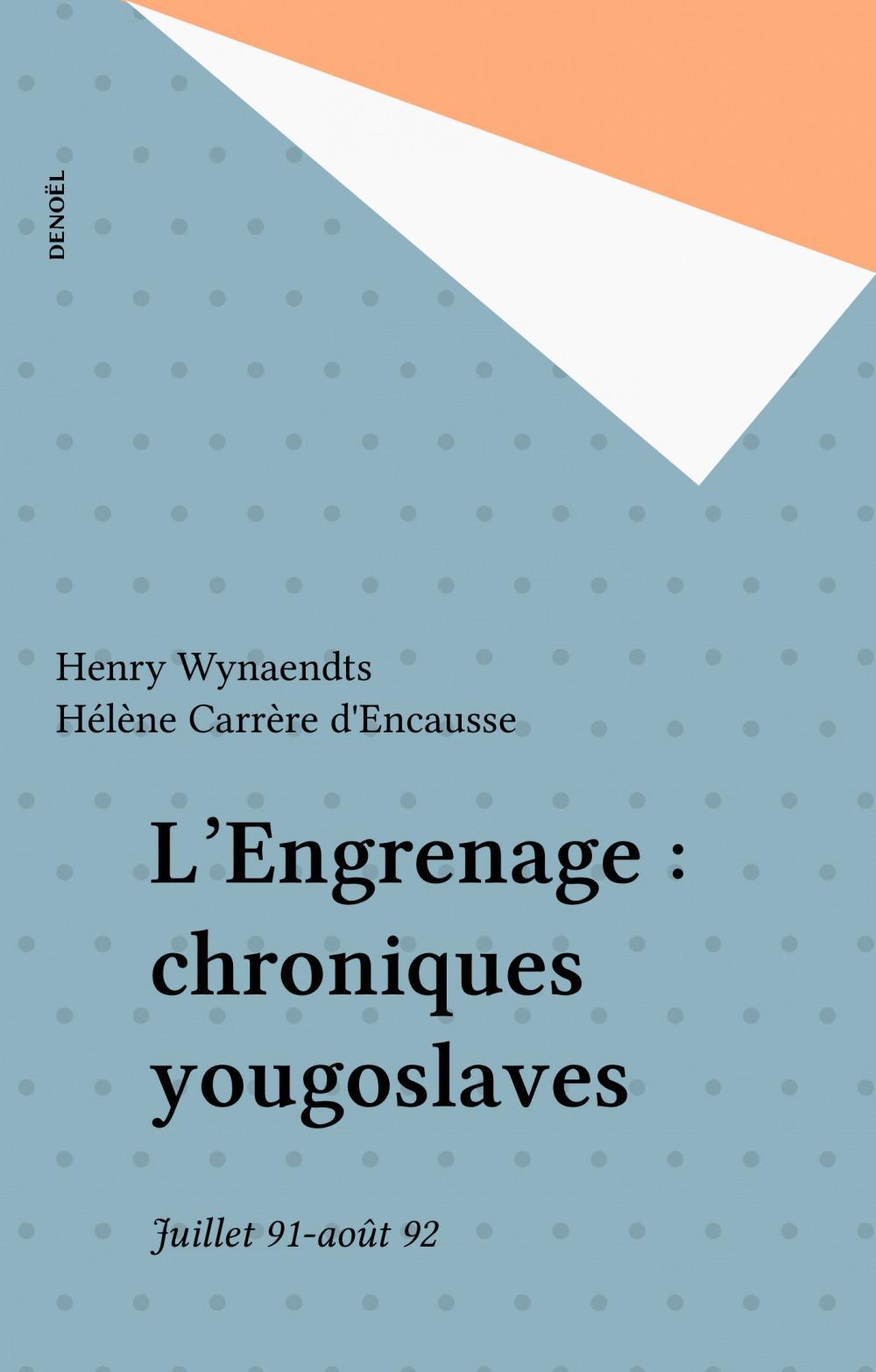 L'engrenage - chroniques yougoslaves (juillet 1991 - aout 1992)
