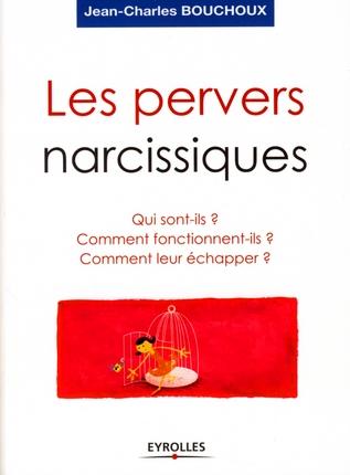 Les pervers narcissiques ; qui sont-ils ? comment fonctionnent-ils ? comment leur échapper ?