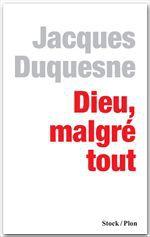 Dieu, malgré tout  - Jacques Duquesne