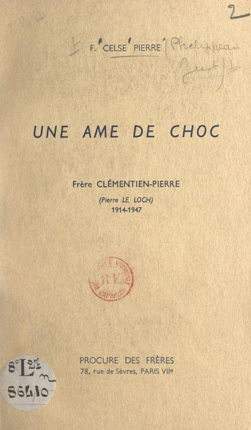 Une âme de choc : Frère Clémentin-Pierre (Pierre Le Loch), 1914-1947