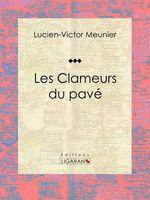 Vente EBooks : Les Clameurs du pavé  - Lucien-Victor Meunier - Ligaran