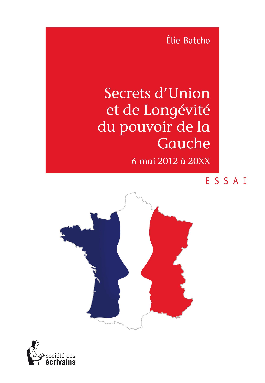 Secrets d'union et de longévité du pouvoir de gauche ; 6 mai 2012 à 20XX