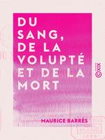 Vente Livre Numérique : Du sang, de la volupté et de la mort  - Maurice BARRES