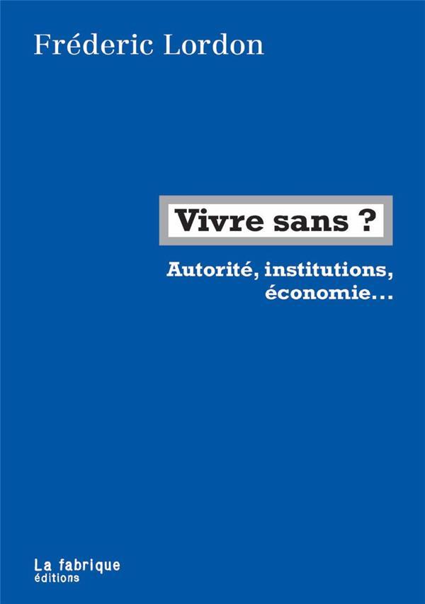 Vivre sans ? autorité, institutions, économie... ; entretien avec Eric Hazan