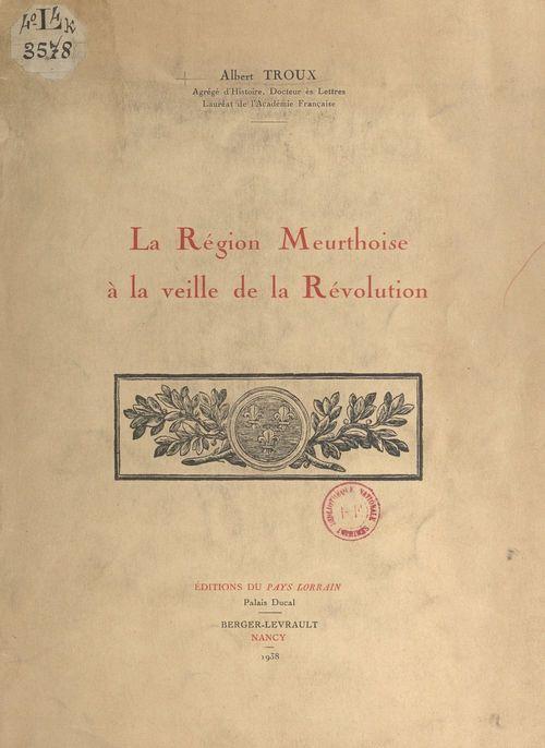 La région meurthoise à la veille de la Révolution  - Albert Troux