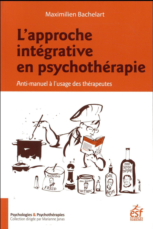L'approche intégrative en psychothérapie ; anti-manuel à l'usage des thérapeutes