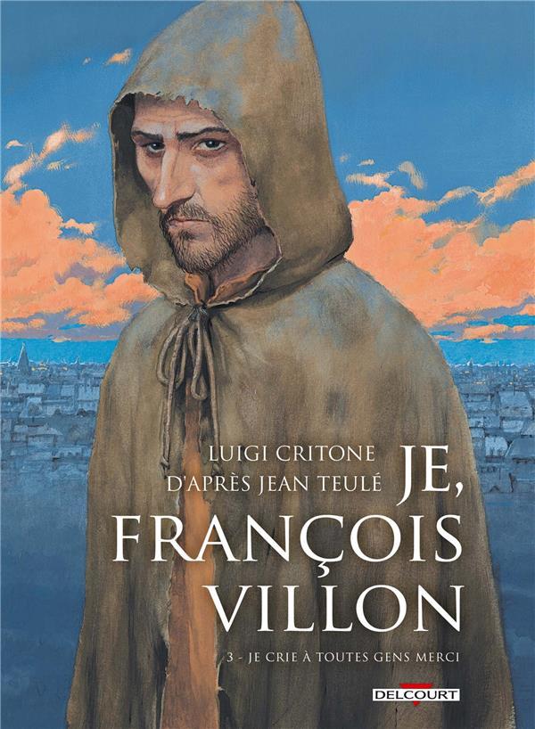 Je, François Villon T.3 ; je crie à toutes gens merci
