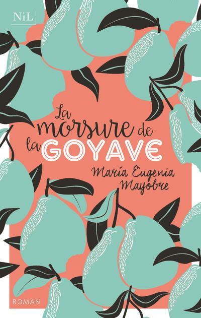 LA MORSURE DE LA GOYAVE MAYOBRE, MARIE EUGENIA