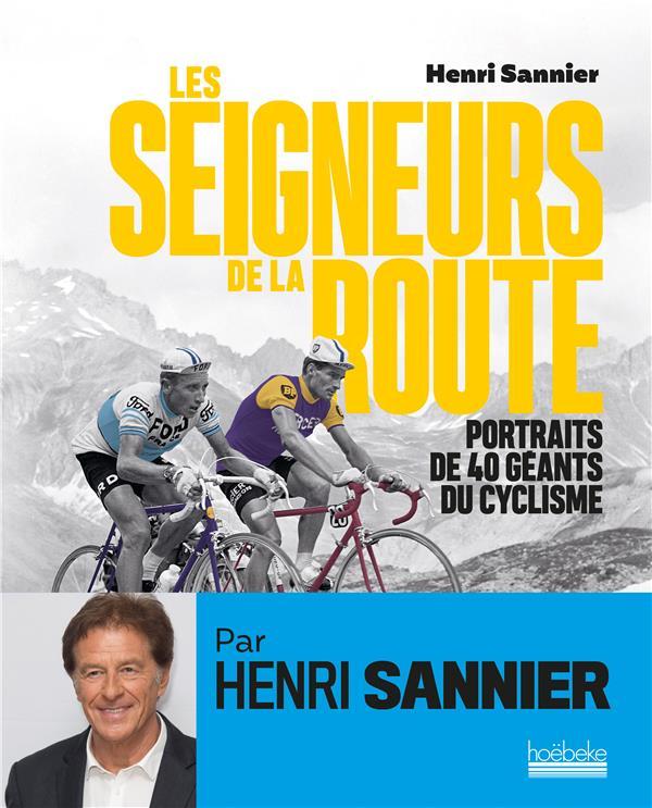 les seigneurs de la route ; portraits de 40 géants du cyclisme