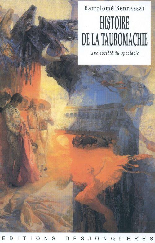 Histoire de la tauromachie ; une société du spectacle