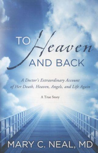 to heaven and back - a doctor's extraordinary account of her death,heaven,angels and life