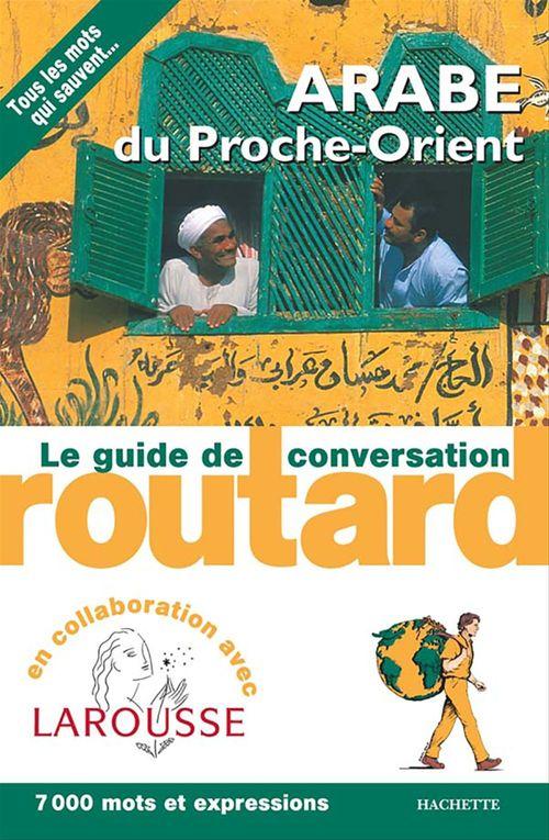Le guide de conversation Routard ; arabe du Proche-Orient