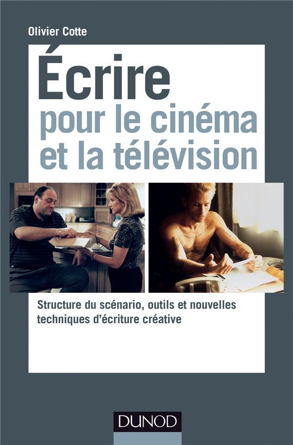 Ecrire Pour Le Cinema Et La Television ; Structure Du Scenario, Outils Et Nouvelles Techniques D'Ecriture Creative