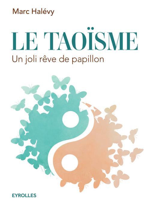 le taoïsme ; un joli rêve de papillon (2e édition)