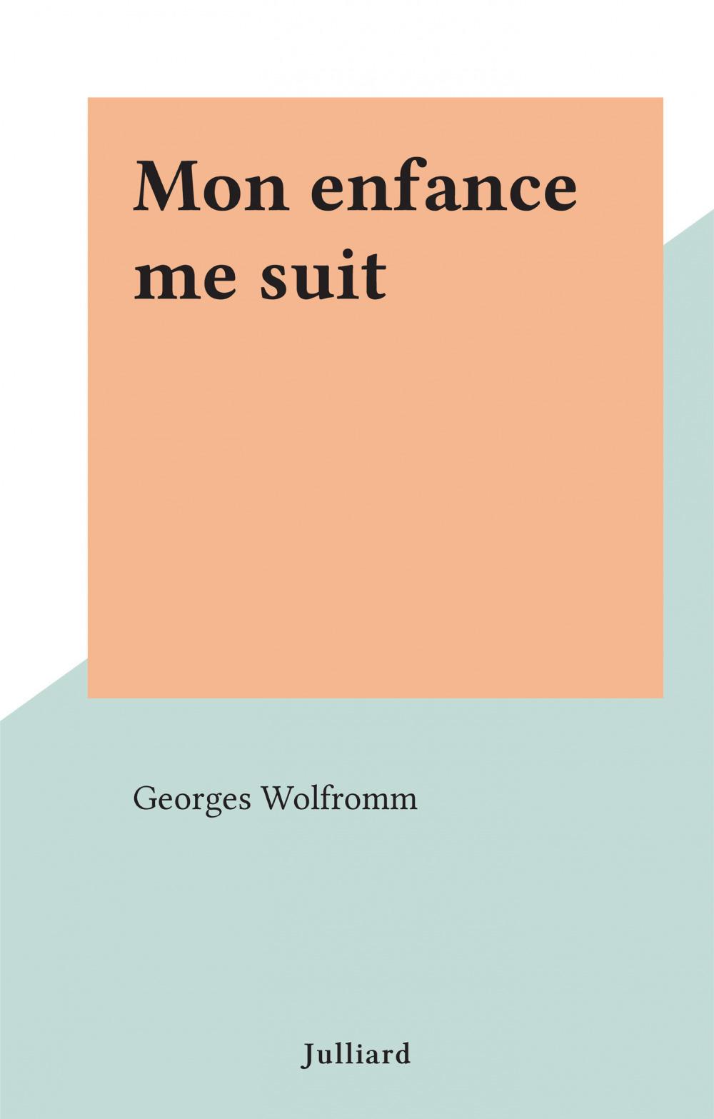 Mon enfance me suit  - Georges Wolfromm