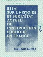 Vente EBooks : Essai sur l'histoire et sur l'état actuel de l'instruction publique en France  - François GUIZOT