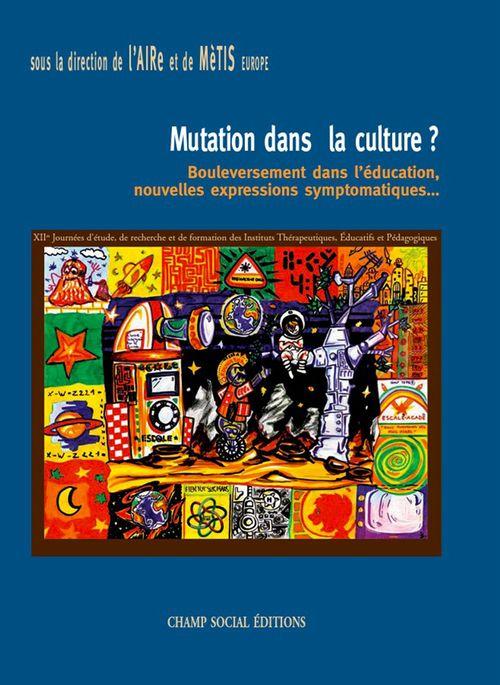 Mutation dans la culture ? ; bouleversement dans l'éducation, nouvelles expressions symptomatiques...