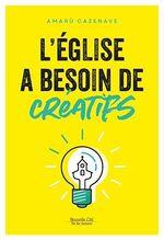 Vente EBooks : L'église a besoin de créatifs  - Amarù Cazenave