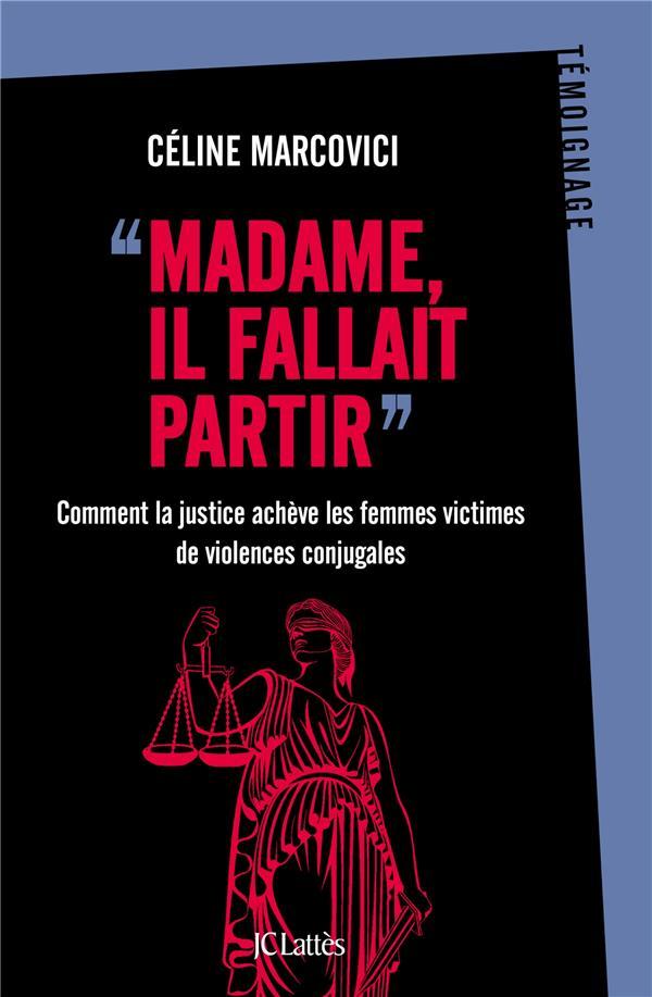 Madame, il fallait partir ; comment la justice achève les femmes victimes de violences conjugales