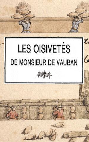 Les oisivetés de monsieur de Vauban