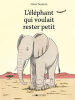 Couverture de L'Elephant Qui Voulait Rester Petit